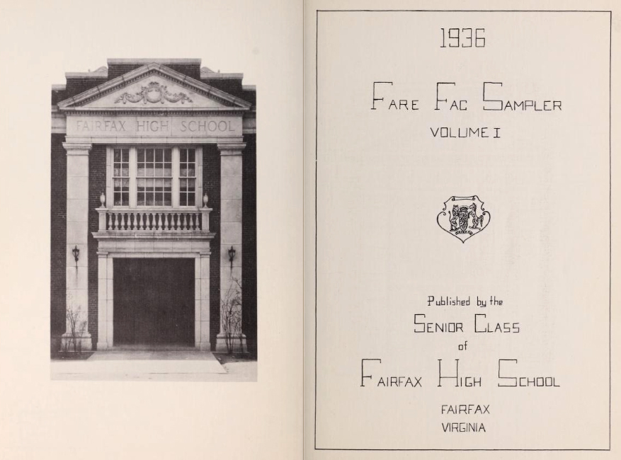 Inside cover of the first Fairfax High School yearbook printed in 1936. On the left is a narrow photograph of the school's main entrance. On the right is the county seal of Fairfax and the words 1936 Fare Fac Sampler, Volume 1, Published by the Senior Class of Fairfax High School, Fairfax, Virginia.